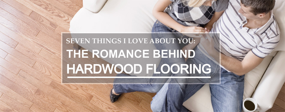 The Romance Behind Hardwood Flooring